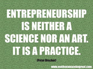 "Featured in our checklist of 46 Powerful Quotes For Entrepreneurs To Get Motivated: ""Entrepreneurship is neither a science nor an art. It is a practice."" – Peter Drucker"