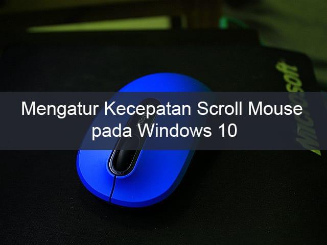 Begini Cara Mengatur Kecepatan Scroll Mouse pada Windows 10