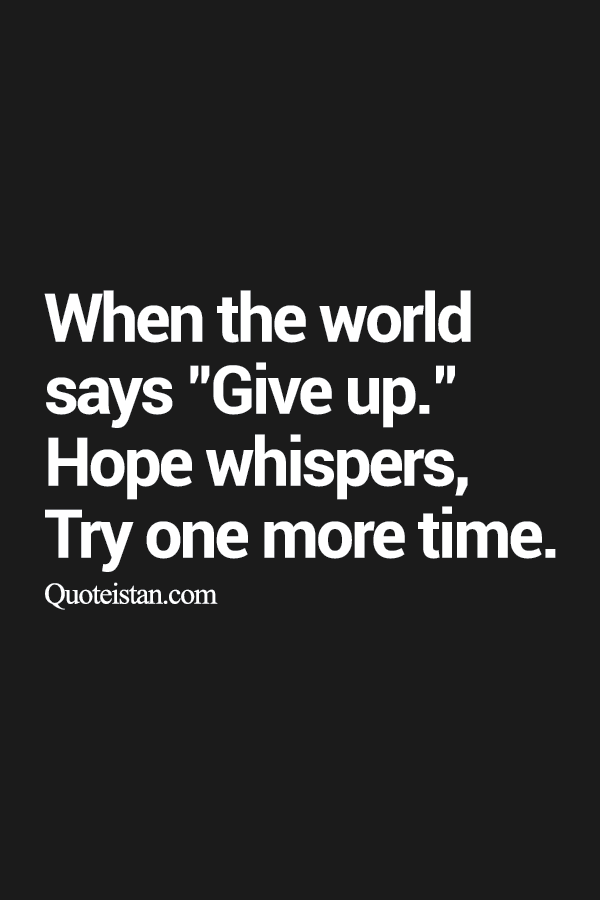"When The World Says ""Give Up."" #Hope Whispers, Try One"