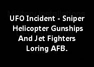 UFO - Snipers, Helicopter Gunships And Jet Fighters Loring AFB.