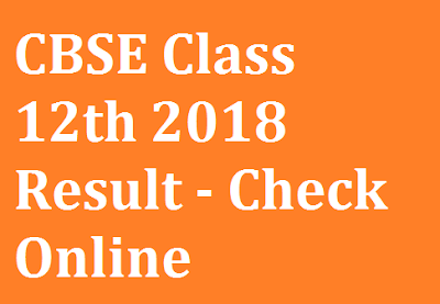 CBSE Class 12th 2018 Result - Check Online