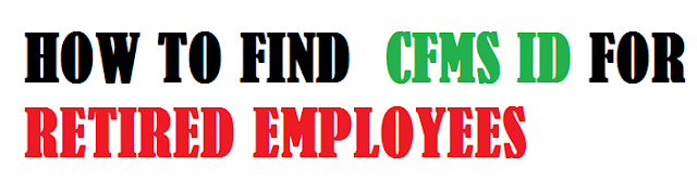 HOW TO FIND  CFMS ID FOR RETIRED EMPLOYEES