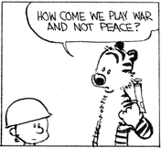 Hobbes: How come we play war and not peace?