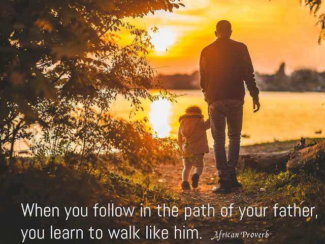 When you follow in the path of your father, you learn to walk like him