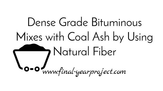 Dense Grade Bituminous Mixes with Coal Ash by Using Natural Fiber
