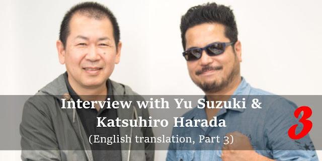 Interview with Yu Suzuki & Katsuhiro Harada, Part 3