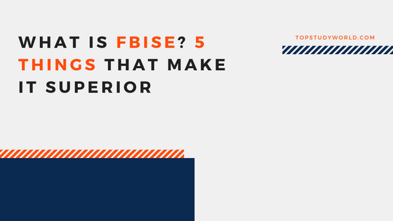 What is FBISE? 5 Things That Make It Superior
