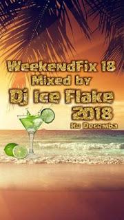 DJ Ice Flake – WeekendFix 18 (Ke Decemba 2018)