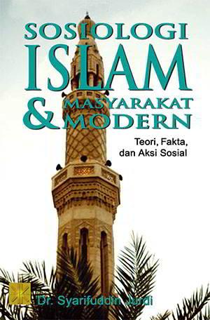 Sosiologi Islam dan Masyarakat Modern Penulis Dr Sosiologi Islam dan Masyarakat Modern Penulis Dr. Syarifuddin Jurdi