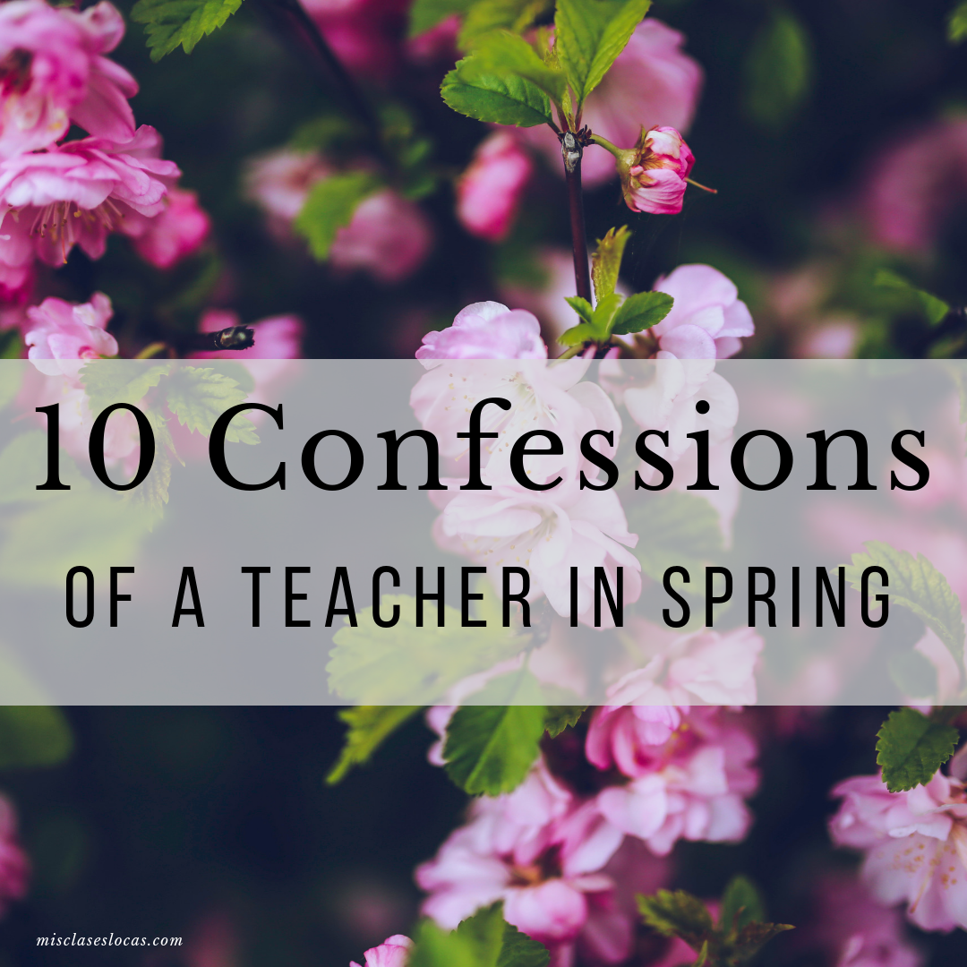 10 Confessions of a Teacher in Spring - shared by Mis Clases Locas