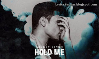 Hold Me Lyrics : Mickey Singh