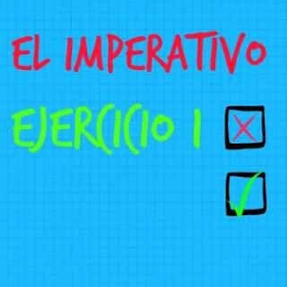 EL IMPERATIVO. Ejercicio 1. Para practicar las formas regulares e irregulares del imperativo.