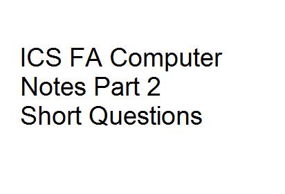 ICS FA Computer Notes Part 2 Short Questions