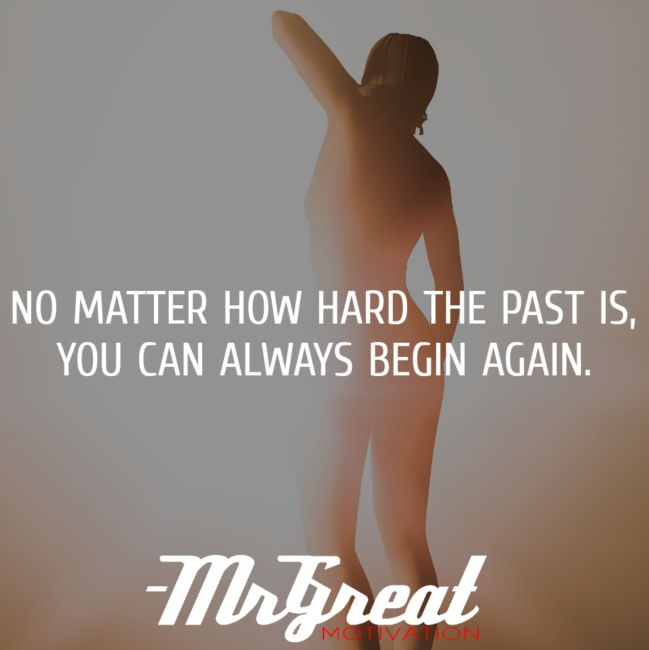 NO MATTER HOW HARD THE PAST, YOU CAN ALWAYS BEGIN AGAIN - Jack Kornfield