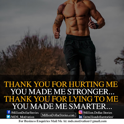 THANK YOU FIR HURTING ME YOU MADE ME STRONGER, THANK YOU FOR LYING TO ME YOU MADE ME SMARTER,