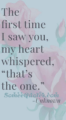 """The first time i saw you, my heart whispered, """"that's the one""""."""
