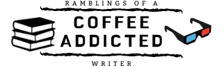 Ramblings of a Coffee Addicted Writer