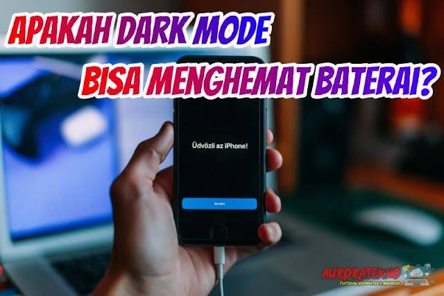 Apakah Dark Mode Bisa Menghemat Baterai? Ini Jawabannya