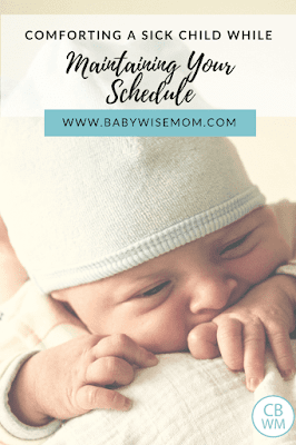 Comforting a Sick Toddler/Baby While Maintaining the Schedule. When your baby or toddler is sick, you can comfort and offer relief and still preserve the schedule you have worked to develop.