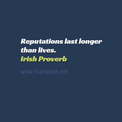 Reputations last longer than lives