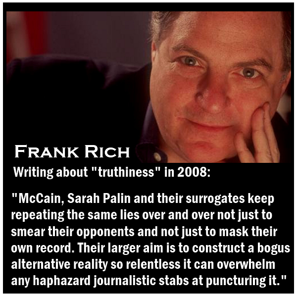 Frank Rich the Editor-at-large of New York Magazine writes about truthiness