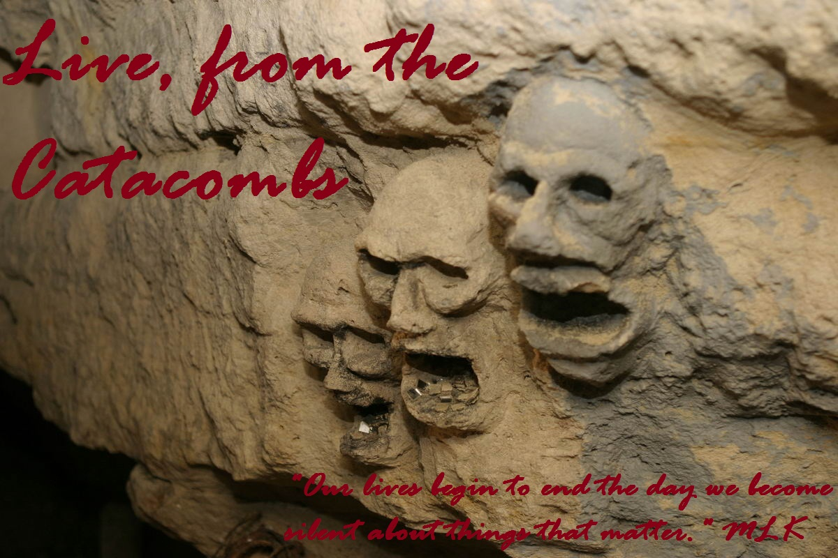 Live, from the Catacombs...