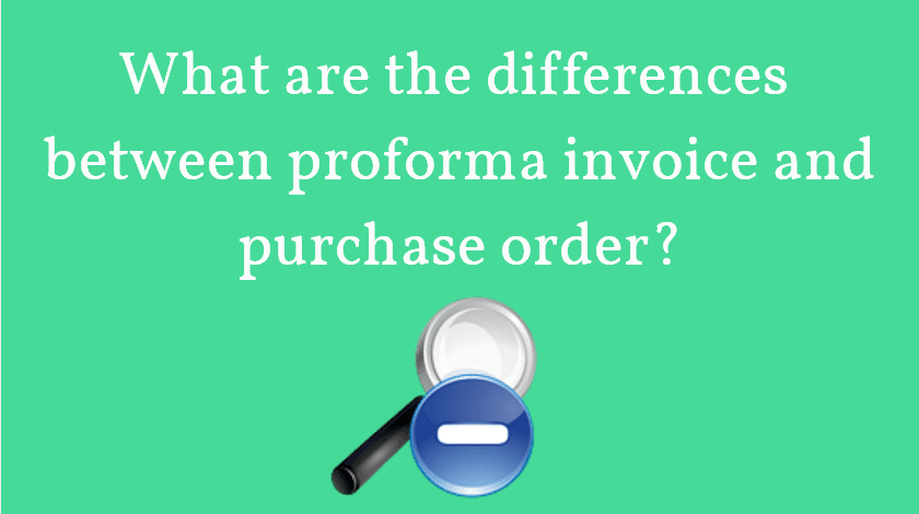 purchase order and proforma invoice differences in export and import business