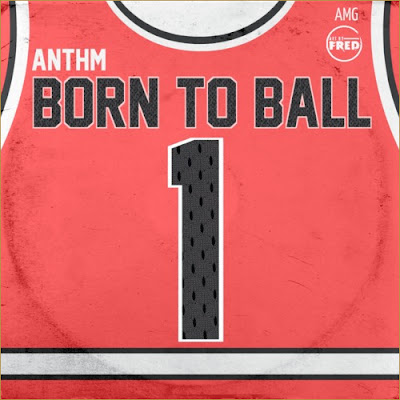ANTHM – Born To Ball (Track)
