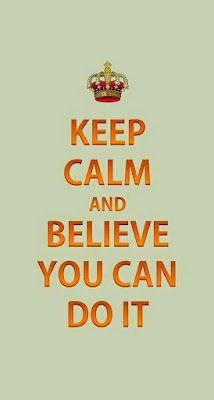 Keep Calm And Believe You Can Do It