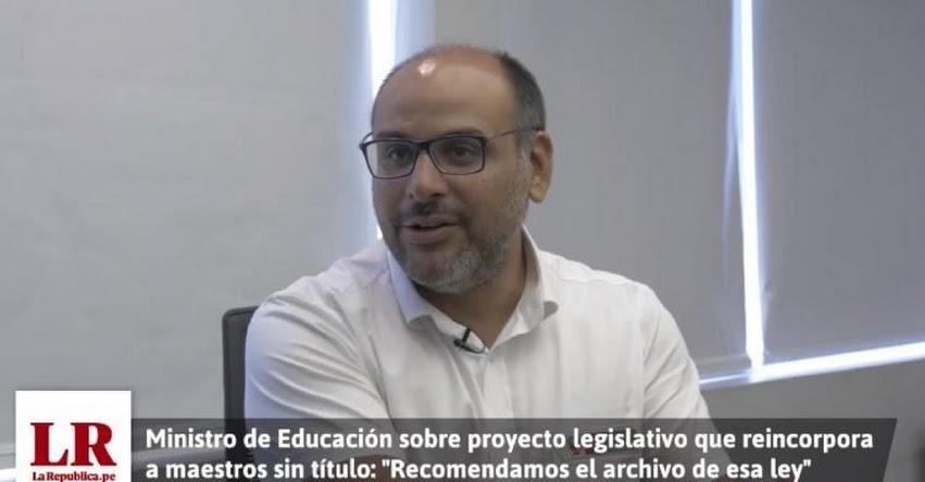 Reincorporar a docentes interinos es atentar contra la meritocracia, sostiene el Ministro de Educación, Daniel Alfaro [Entrevista - LaRepublica.pe]