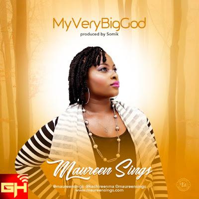 Music: Maureen Sings – My Very Big God