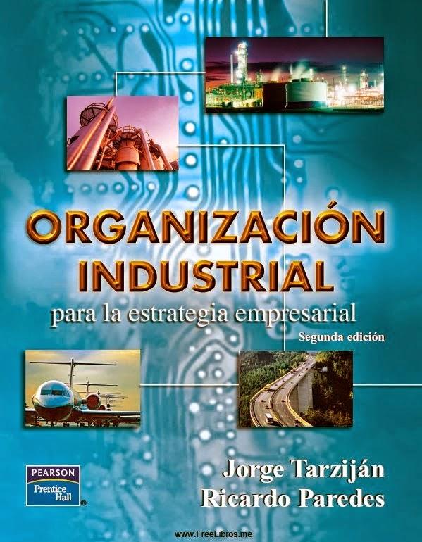 Organización industrial para la estrategia empresarial, 2da Edición – Jorge Tarziján M. y Ricardo Paredes M.