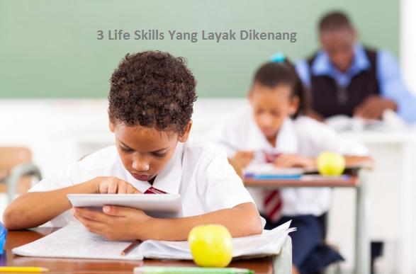 3 Life Skills Yang Layak Dikenang