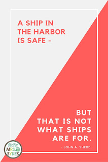A ship in the harbor is safe - but that is not what ships are for. - John A. Shedd. Find free inspirational quotes for educators at www.HelloMrsSykes.com