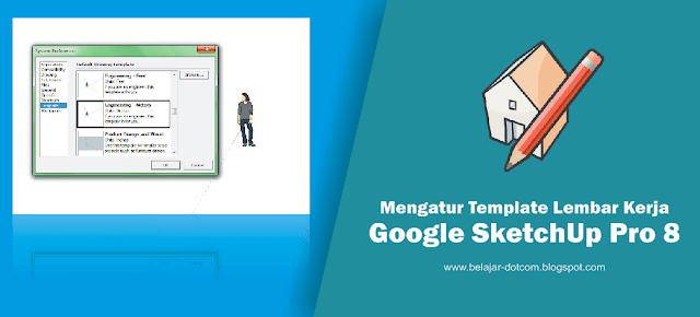 Mengatur Template Lembar Kerja Google SketchUp Pro 8