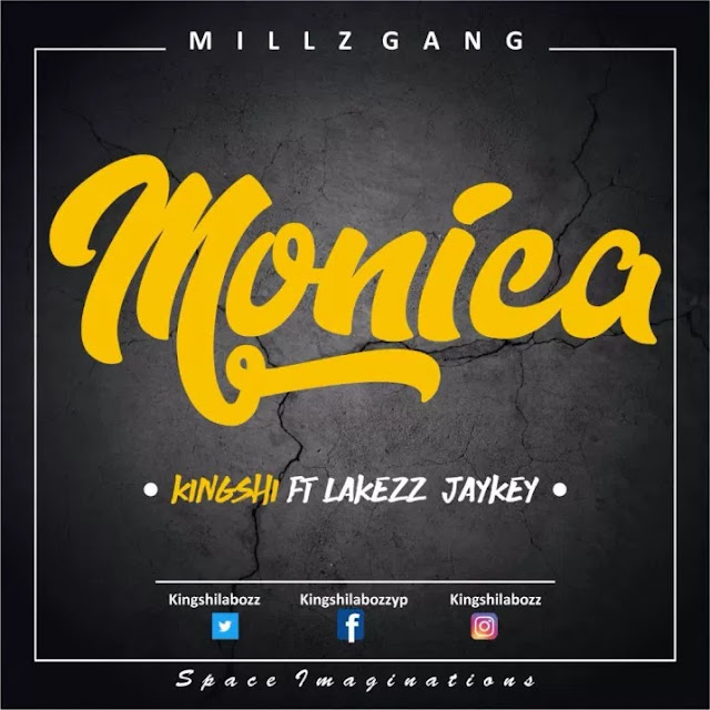KINGSHI FT LAKEZZ X JAYKEY – MONICA - mp3made.com.ng