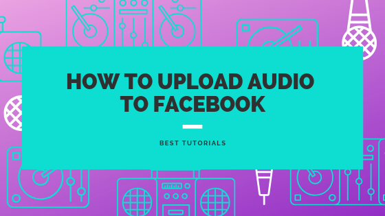 How To Upload An Audio File On Facebook<br/>