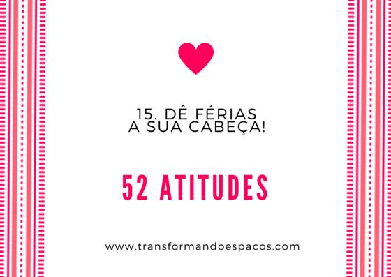 Projeto 52 Atitudes | Atitude 15 - Dê férias a sua cabeça!