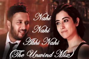 Nahi Nahi Abhi Nahi (The Unwind Mix)