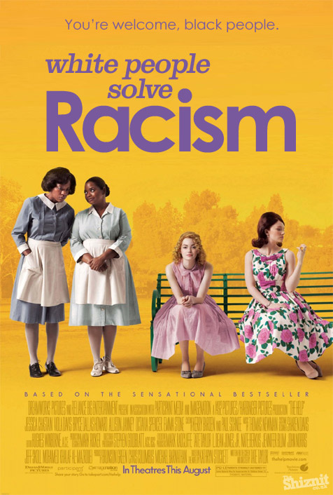 'The Help' poster, its title changed to read 'White People Solve Racism', with tagline 'You're welcome, black people' and watermark 'The Shiznit' in the corner