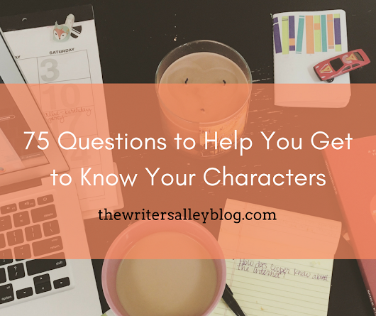 75 Questions to Help You Get to Know Your Characters