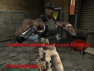 Nomes e ID de SKIN DE GTA SAN ANDREAS ~ Dicas Jogos Samp