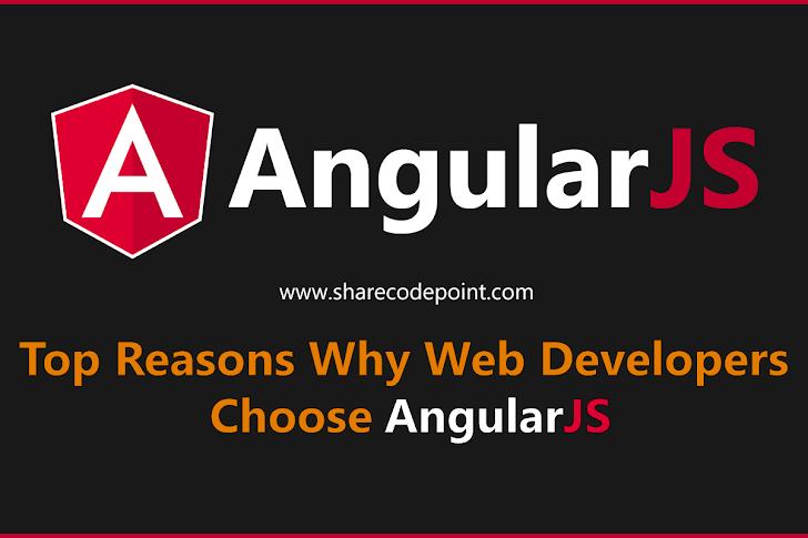 Top Reasons Why Web Developers Choose AngularJS