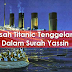 SUBHANALLAH !! Tenggelamnya Titanic menurut Surah Yassin... BACA DAN KONGSIKAN...