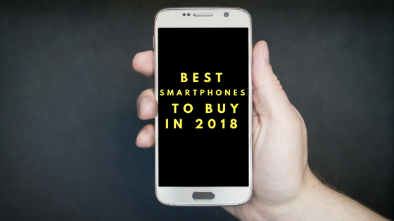 15 Best Smartphones to Buy in 2018
