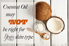 Coconut oil may not be right for your skin type - coconut oil causes breakouts, coconut oil makes my skin dry