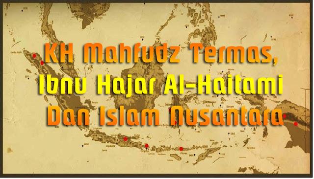 KH Mahfudz Termas, Ibnu Hajar Al-Haitami dan Islam Nusantara