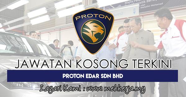 Jawatan Kosong Terkini 2018 di Proton Edar Sdn Bhd