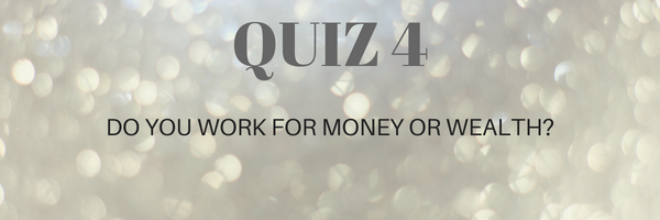 UHNWI & HNWI RISE COACHING QUIZ4:DO YOU WORK FOR MONEY OR WEALTH?