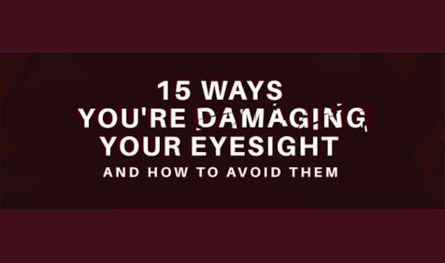15 Ways You're Damaging Your Eyesight And How To Avoid Them